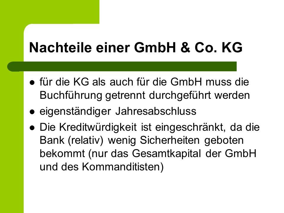 Nachteile einer GmbH & Co. KG für die KG als auch für die GmbH muss die Buchführung getrennt durchgeführt werden eigenständiger Jahresabschluss Die Kr