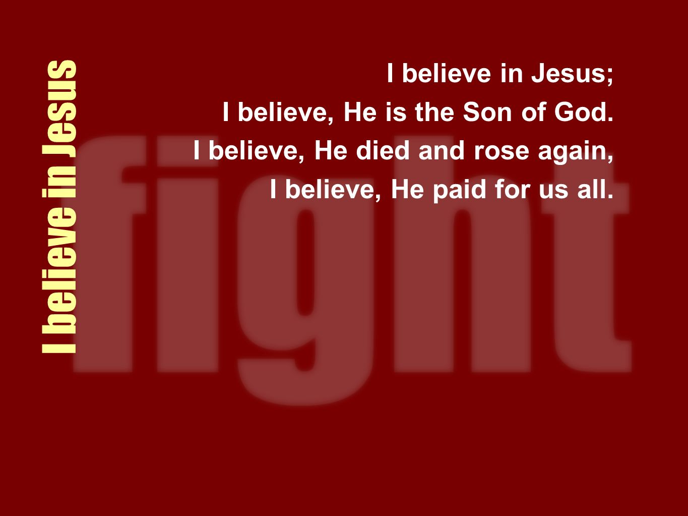 I believe in Jesus I believe in Jesus; I believe, He is the Son of God. I believe, He died and rose again, I believe, He paid for us all.