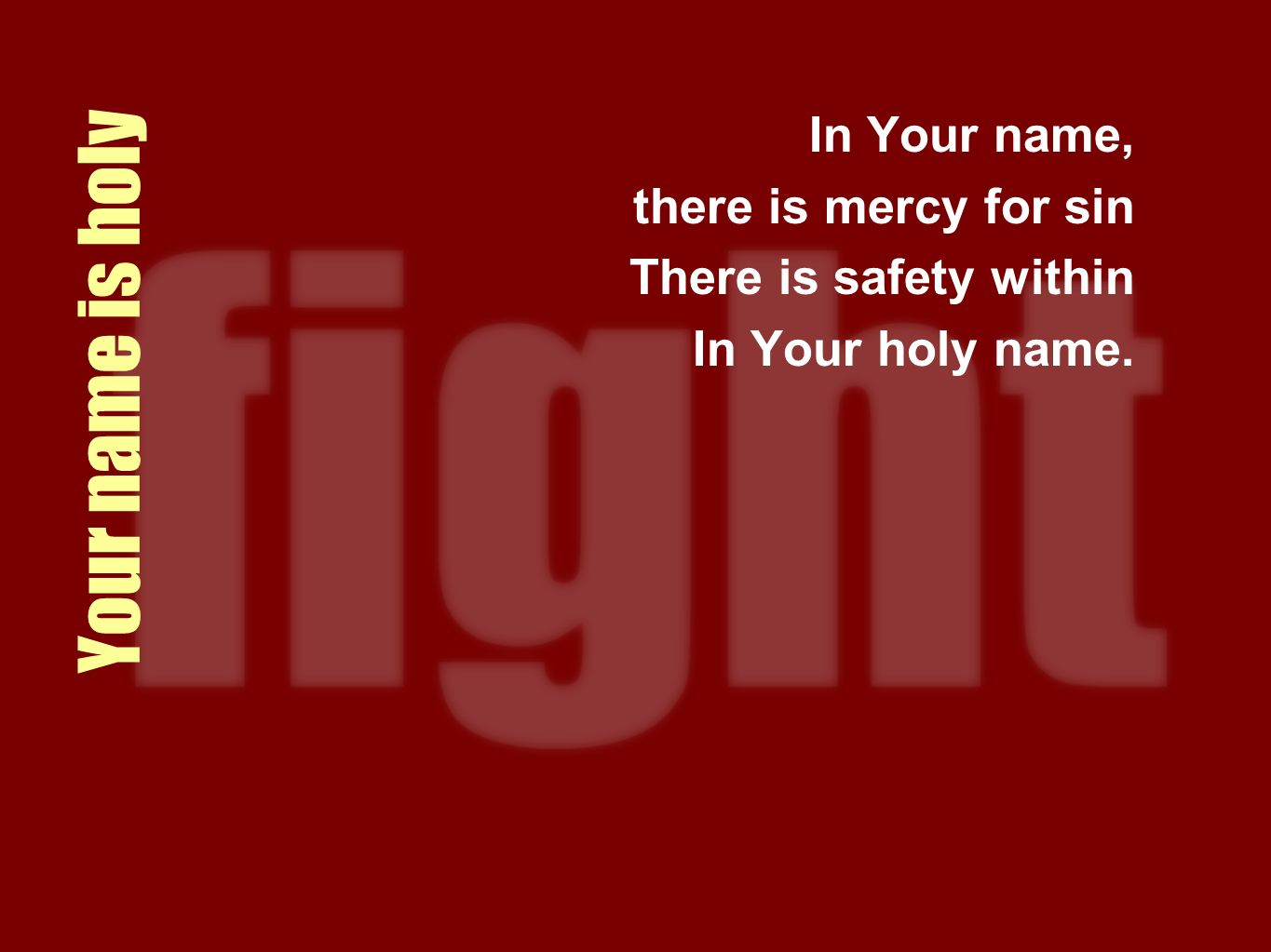 Your name is holy In Your name, there is mercy for sin There is safety within In Your holy name.