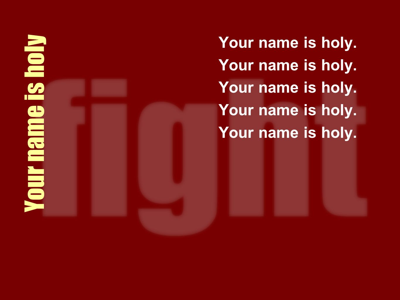 Your name is holy Your name is holy.