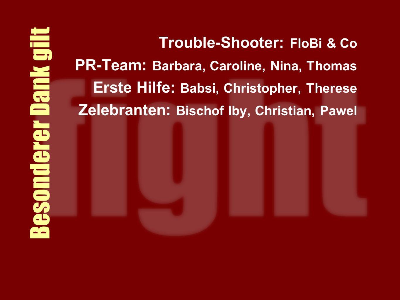 Besonderer Dank gilt Trouble-Shooter: FloBi & Co PR-Team: Barbara, Caroline, Nina, Thomas Erste Hilfe: Babsi, Christopher, Therese Zelebranten: Bischof Iby, Christian, Pawel