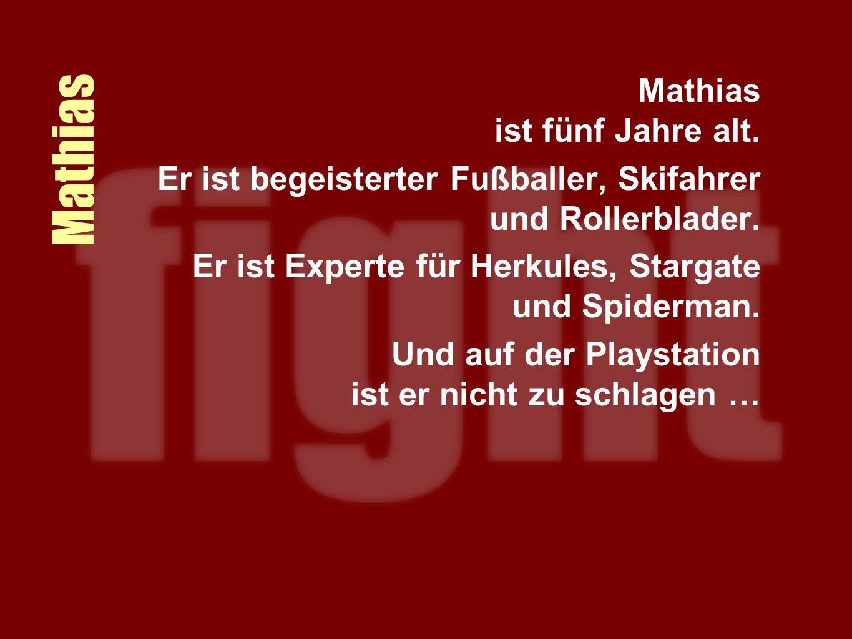 Mathias Mathias ist fünf Jahre alt. Er ist begeisterter Fußballer, Skifahrer und Rollerblader.