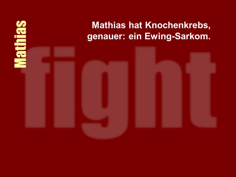 Mathias Mathias hat Knochenkrebs, genauer: ein Ewing-Sarkom.
