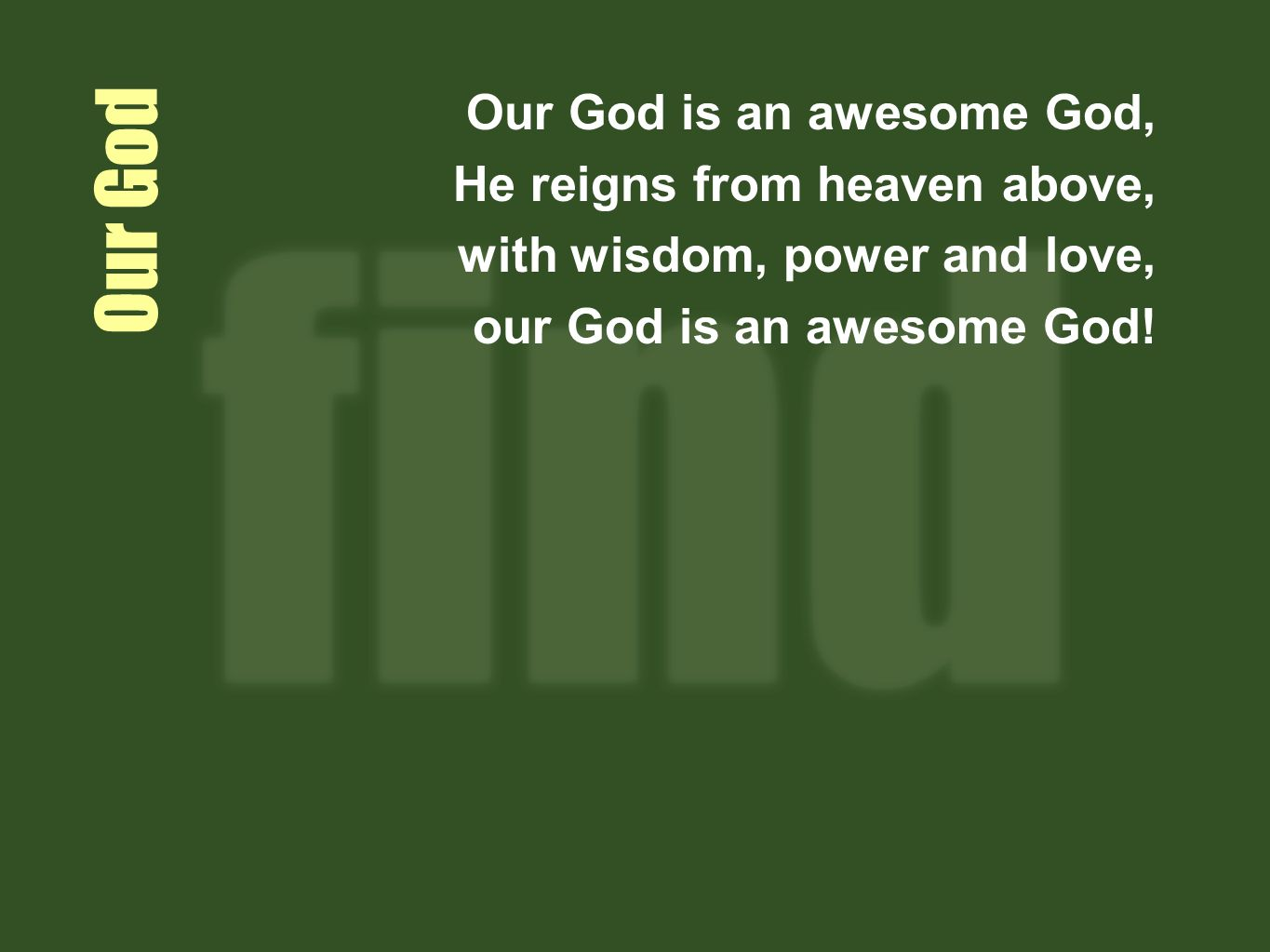 Our God Our God is an awesome God, He reigns from heaven above, with wisdom, power and love, our God is an awesome God!