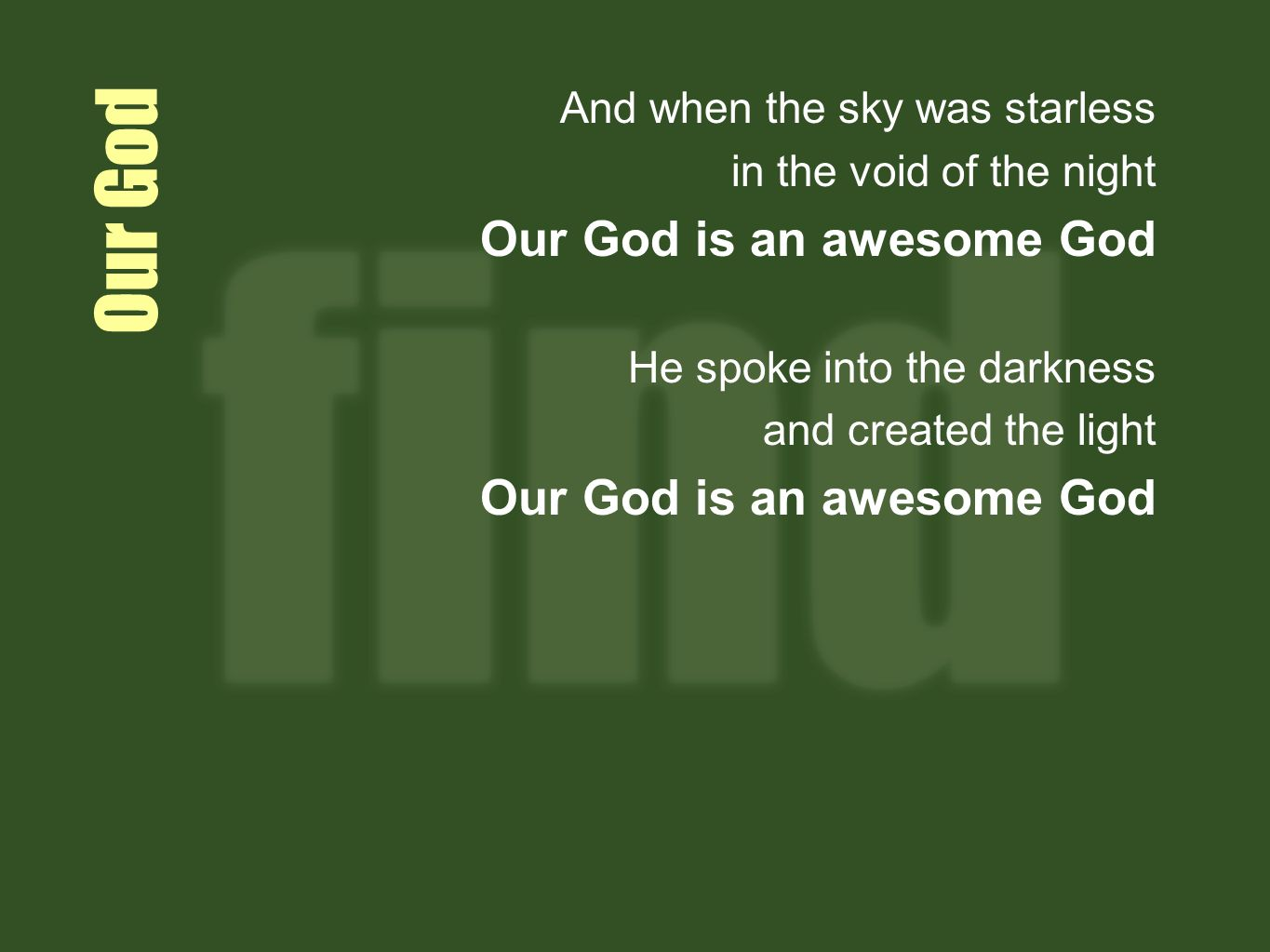 Our God And when the sky was starless in the void of the night Our God is an awesome God He spoke into the darkness and created the light Our God is an awesome God