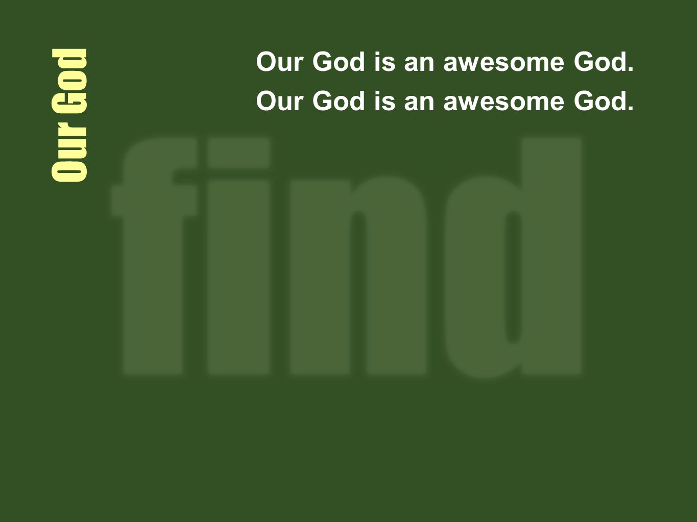 Our God Our God is an awesome God.