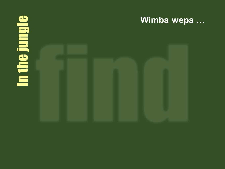 In the jungle Wimba wepa …