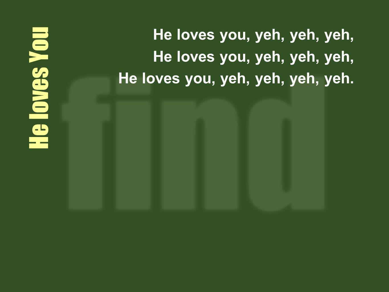He loves You He loves you, yeh, yeh, yeh, He loves you, yeh, yeh, yeh, yeh.