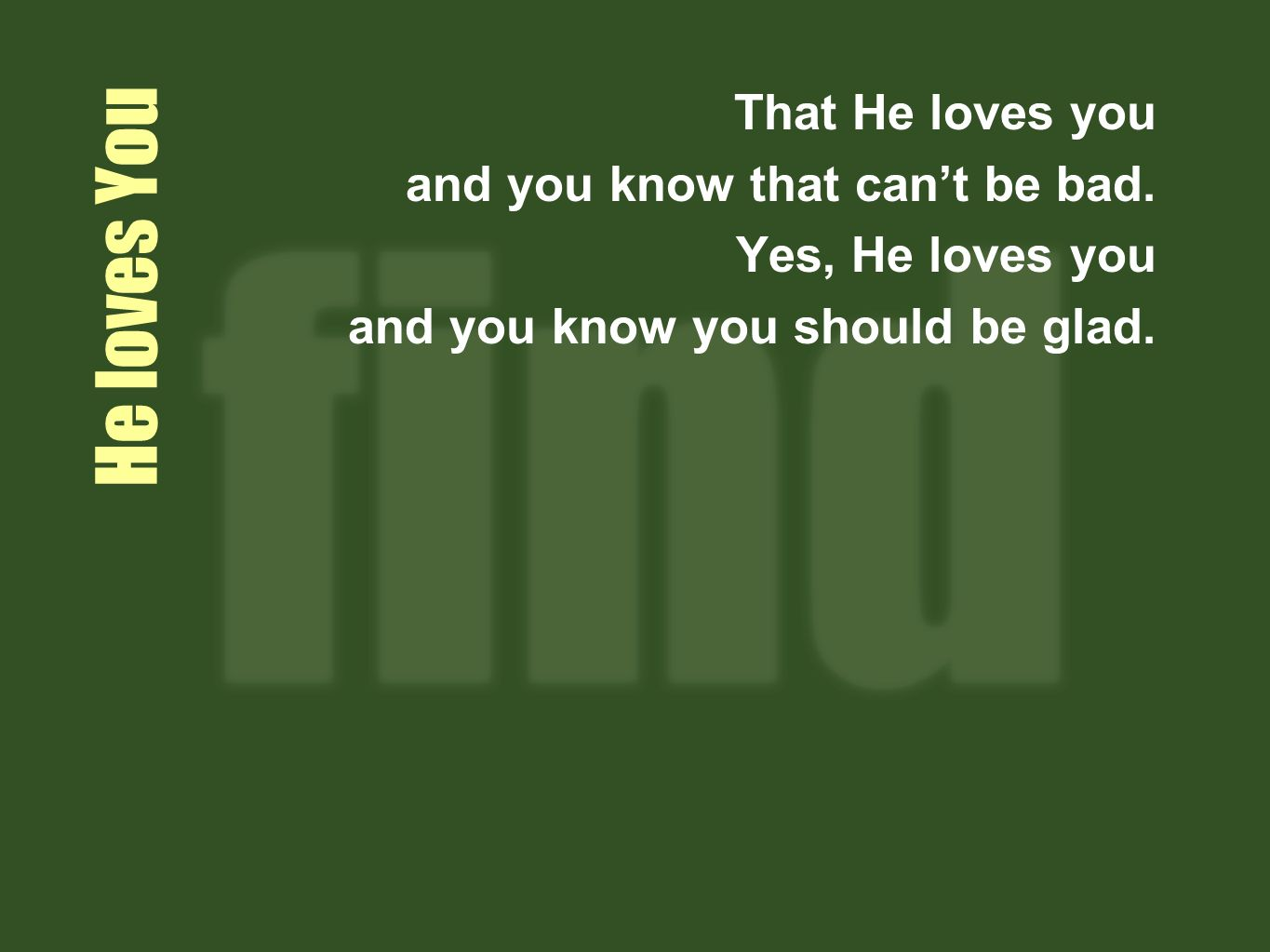 He loves You That He loves you and you know that cant be bad.