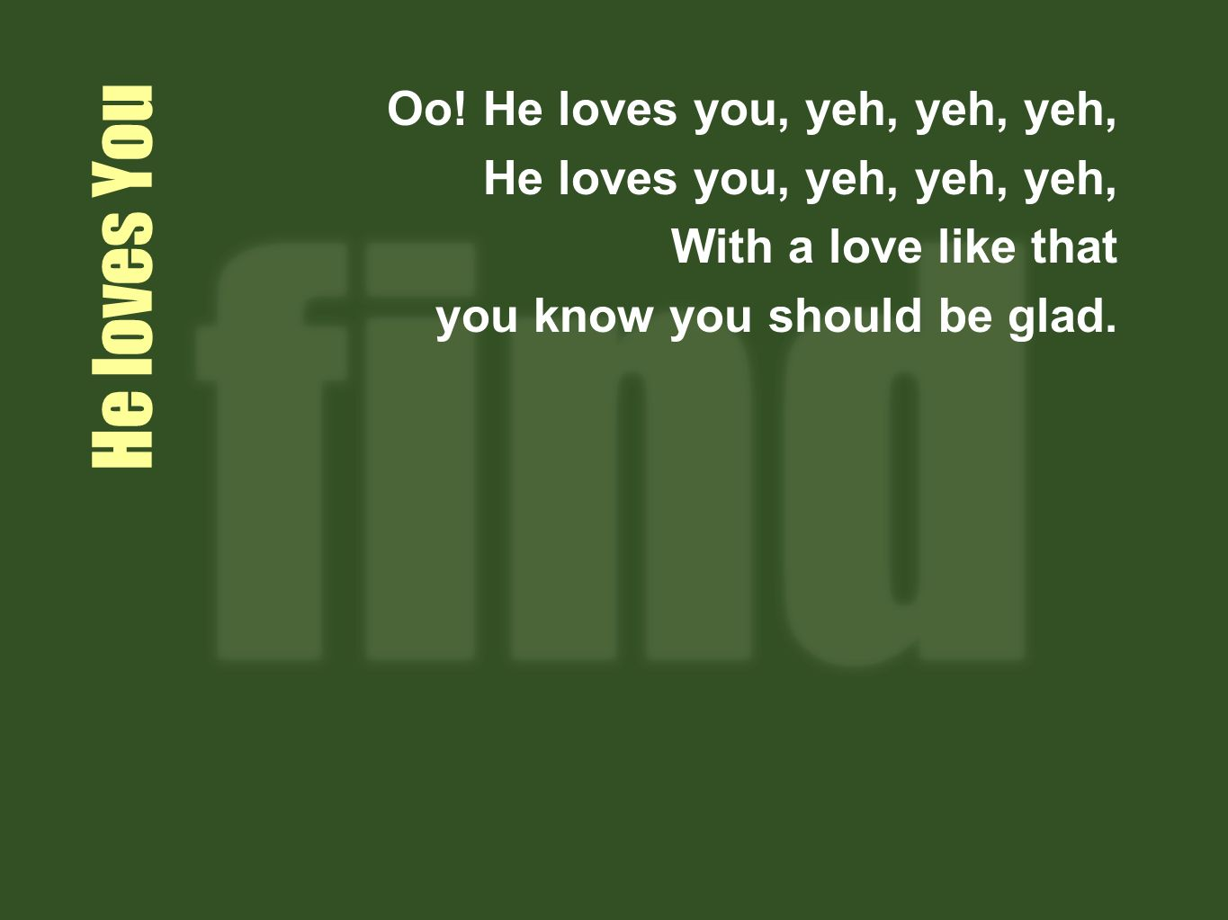 He loves You Oo.