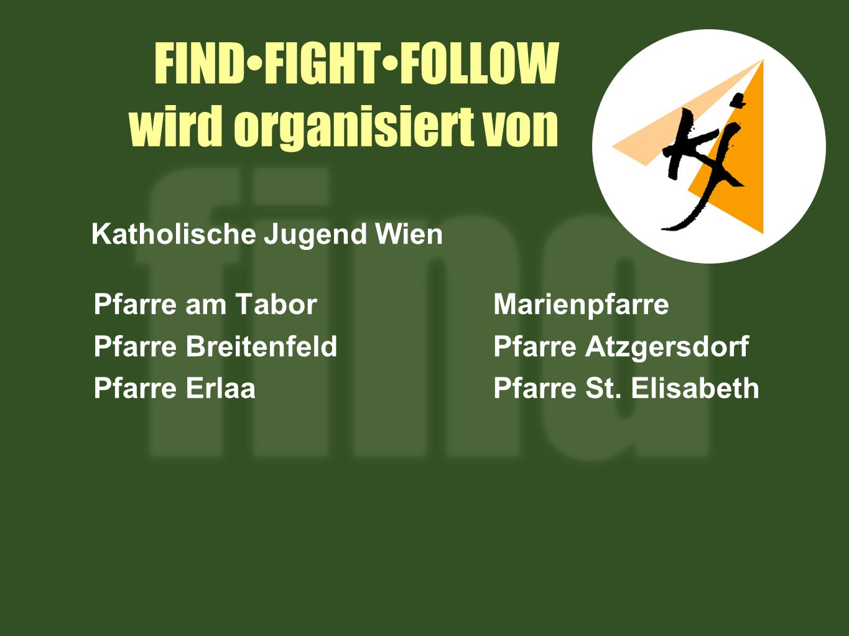 FINDFIGHTFOLLOW wird organisiert von Pfarre am Tabor Pfarre Breitenfeld Pfarre Erlaa Marienpfarre Pfarre Atzgersdorf Pfarre St.