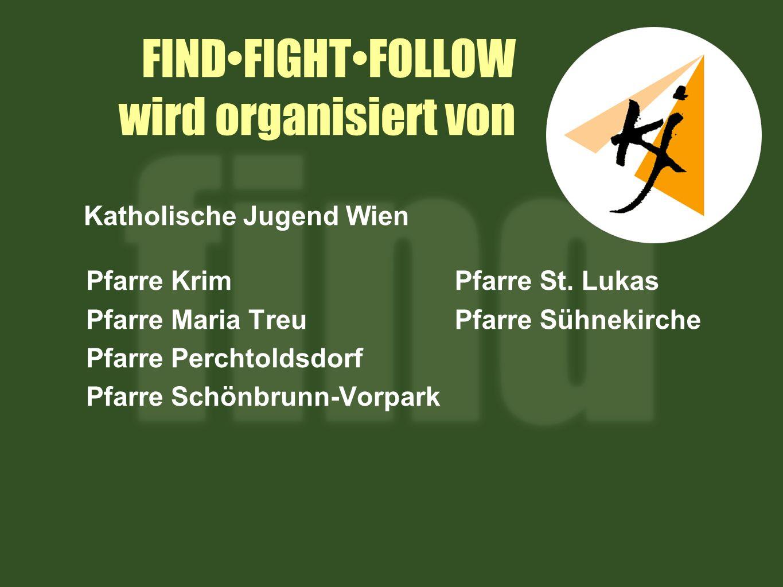 FINDFIGHTFOLLOW wird organisiert von Pfarre Krim Pfarre Maria Treu Pfarre Perchtoldsdorf Pfarre Schönbrunn-Vorpark Pfarre St.