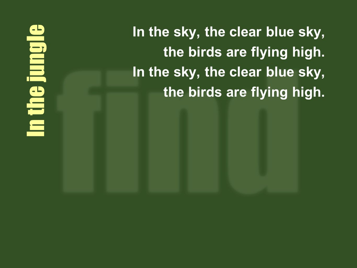 In the jungle In the sky, the clear blue sky, the birds are flying high.