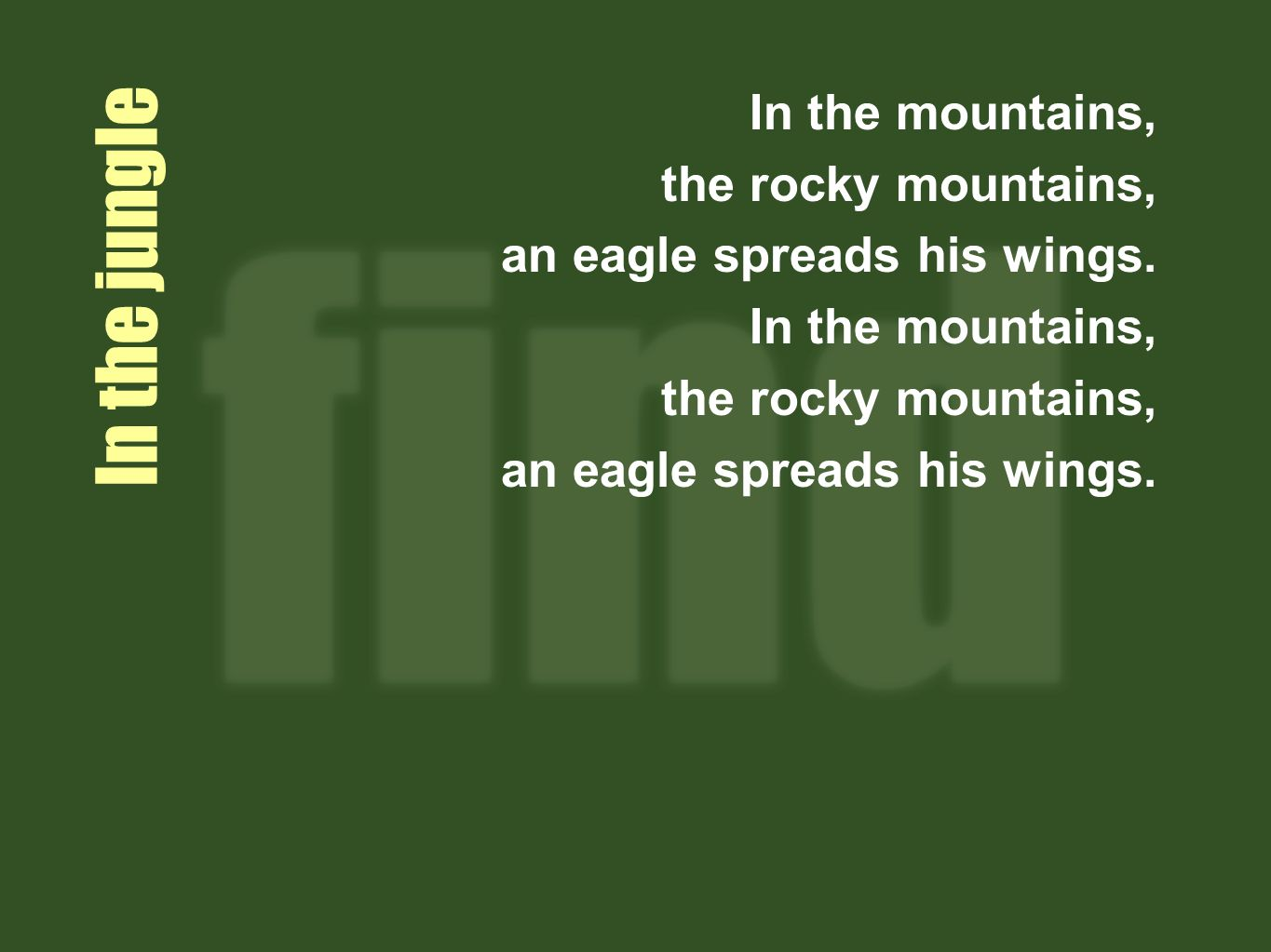 In the jungle In the mountains, the rocky mountains, an eagle spreads his wings.