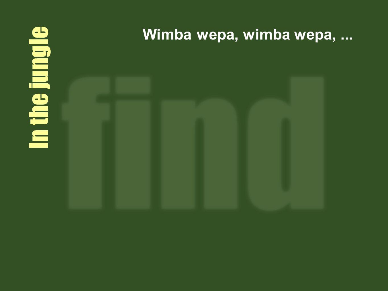In the jungle Wimba wepa, wimba wepa,...