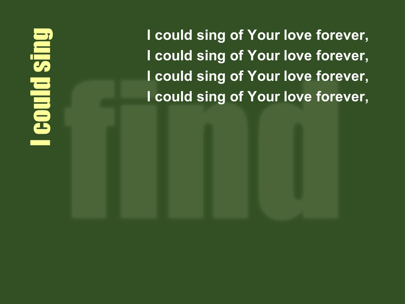I could sing I could sing of Your love forever,