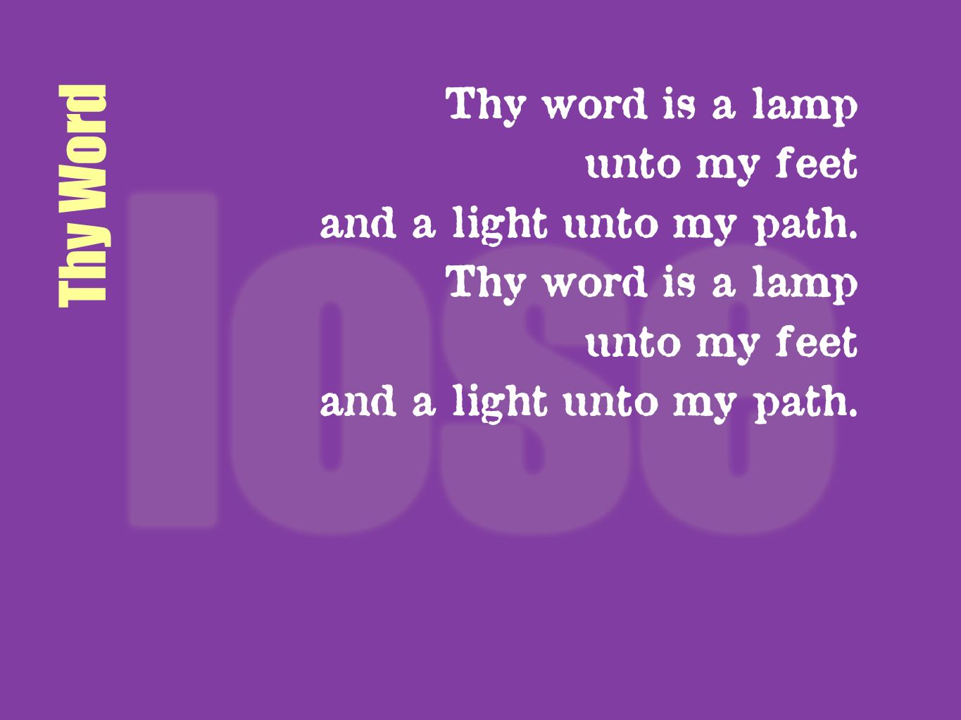 Thy Word Thy word is a lamp unto my feet and a light unto my path. Thy word is a lamp unto my feet and a light unto my path.