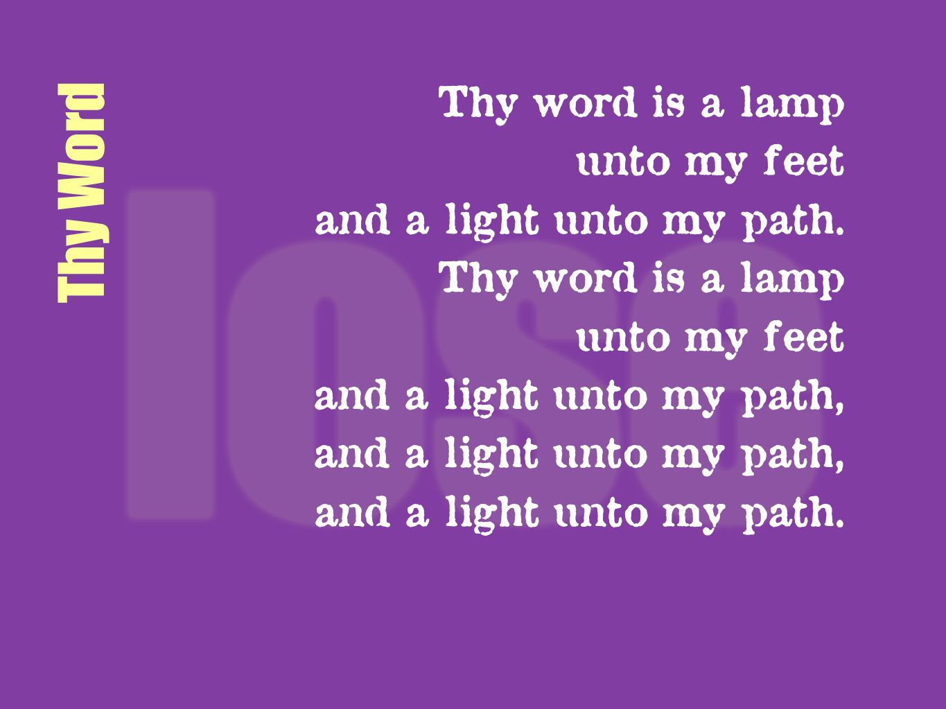 Thy Word Thy word is a lamp unto my feet and a light unto my path. Thy word is a lamp unto my feet and a light unto my path, and a light unto my path.
