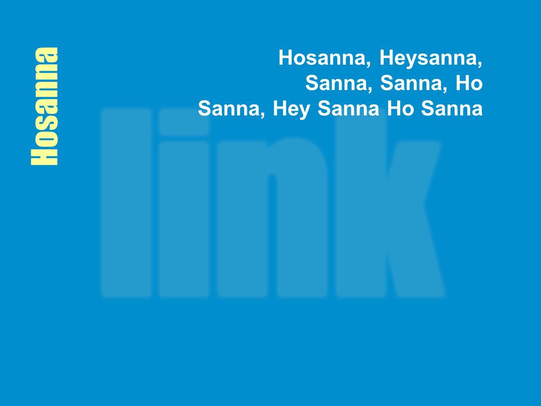 Hosanna Hosanna, Heysanna, Sanna, Sanna, Ho Sanna, Hey Sanna Ho Sanna