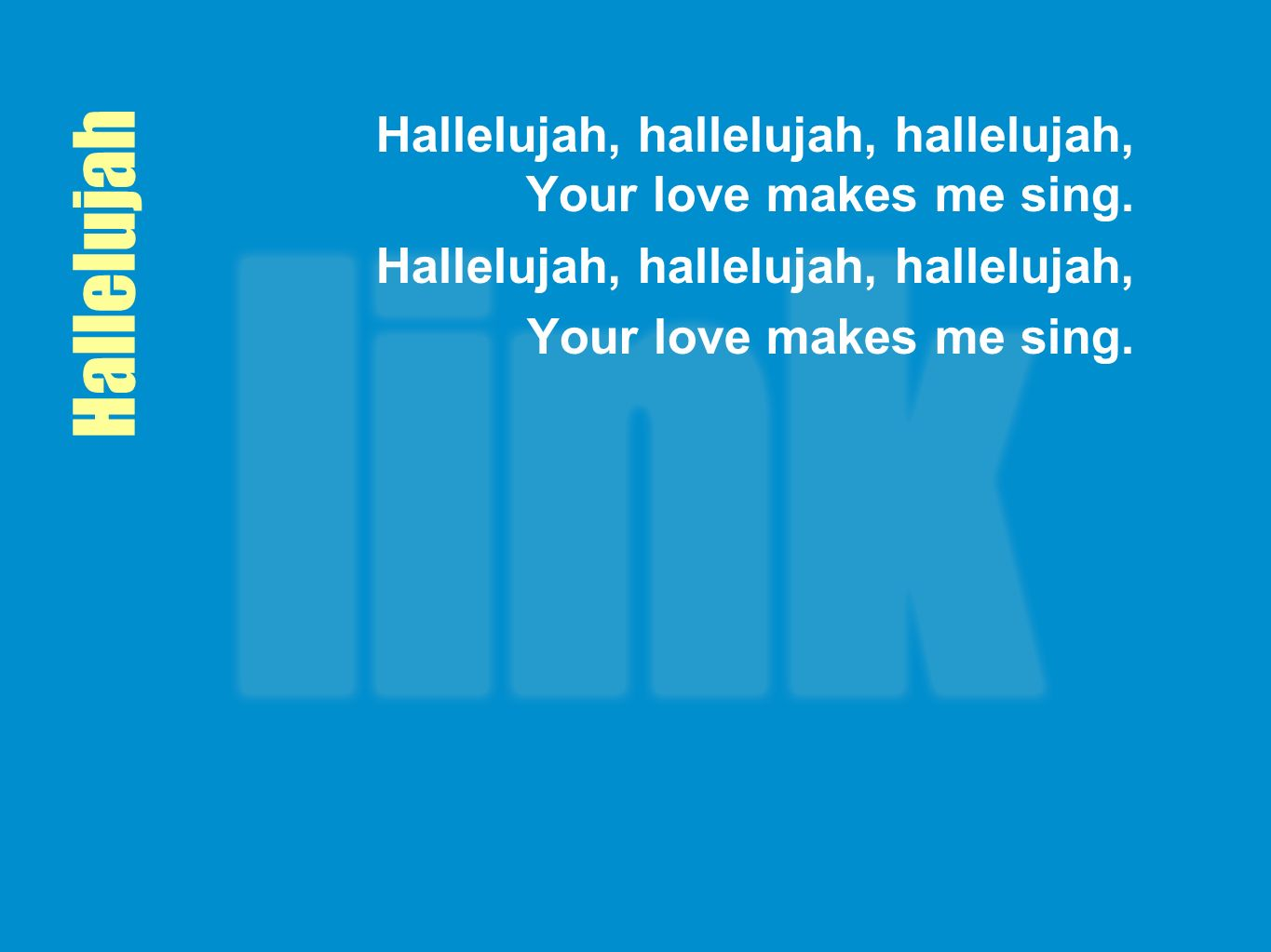 Hallelujah Hallelujah, hallelujah, hallelujah, Your love makes me sing.