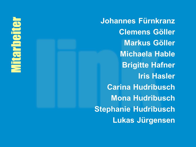 Mitarbeiter Johannes Fürnkranz Clemens Göller Markus Göller Michaela Hable Brigitte Hafner Iris Hasler Carina Hudribusch Mona Hudribusch Stephanie Hud