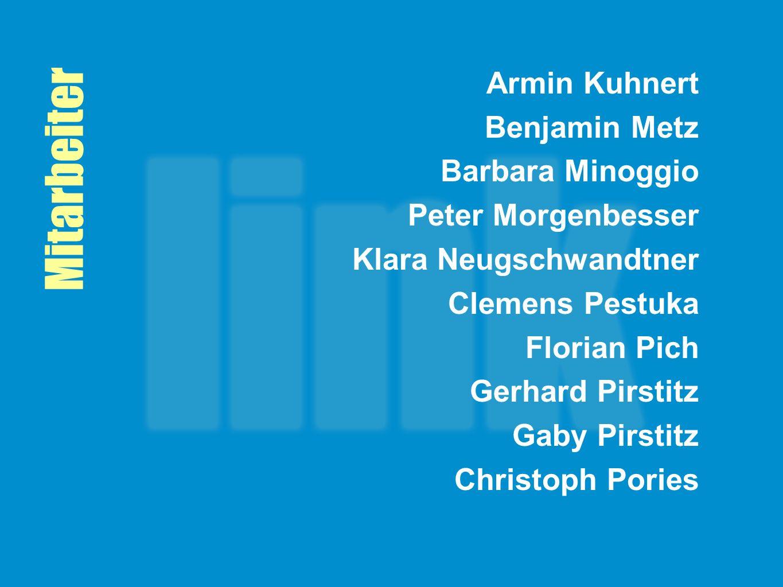 Mitarbeiter Armin Kuhnert Benjamin Metz Barbara Minoggio Peter Morgenbesser Klara Neugschwandtner Clemens Pestuka Florian Pich Gerhard Pirstitz Gaby P