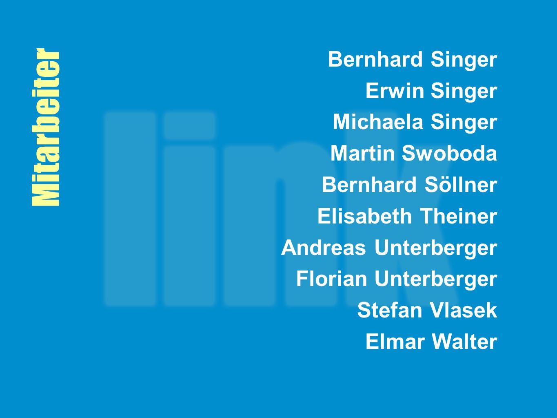 Mitarbeiter Bernhard Singer Erwin Singer Michaela Singer Martin Swoboda Bernhard Söllner Elisabeth Theiner Andreas Unterberger Florian Unterberger Ste