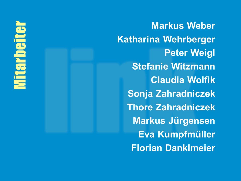 Mitarbeiter Markus Weber Katharina Wehrberger Peter Weigl Stefanie Witzmann Claudia Wolfik Sonja Zahradniczek Thore Zahradniczek Markus Jürgensen Eva