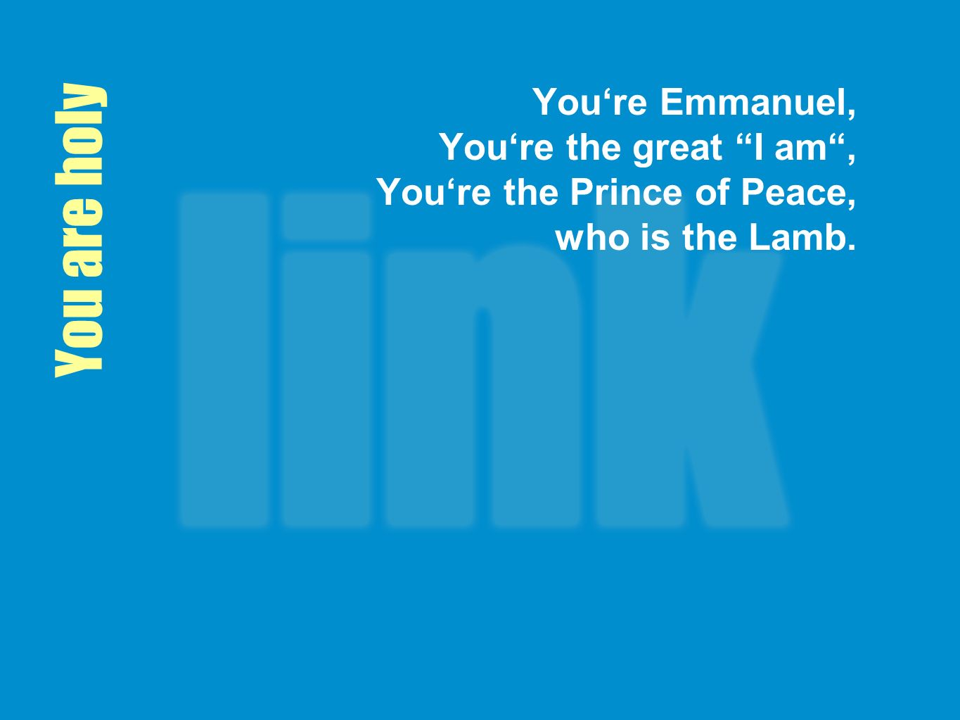 You are holy Youre Emmanuel, Youre the great I am, Youre the Prince of Peace, who is the Lamb.