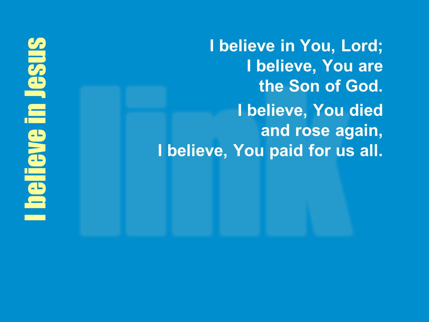 I believe in Jesus I believe in You, Lord; I believe, You are the Son of God.