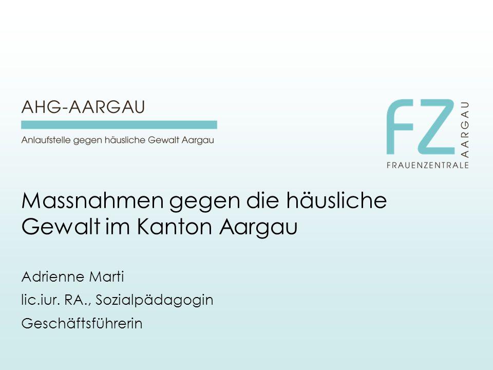 Massnahmen gegen die häusliche Gewalt im Kanton Aargau Adrienne Marti lic.iur.