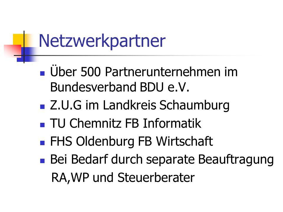 Netzwerkpartner Über 500 Partnerunternehmen im Bundesverband BDU e.V. Z.U.G im Landkreis Schaumburg TU Chemnitz FB Informatik FHS Oldenburg FB Wirtsch