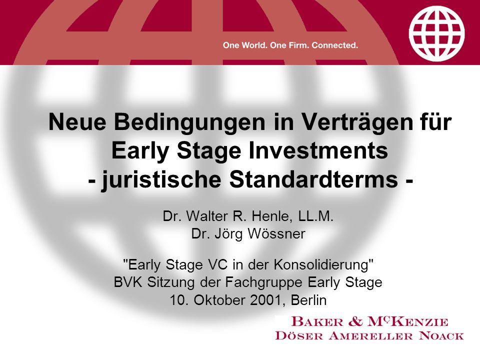 Neue Bedingungen in Verträgen für Early Stage Investments - juristische Standardterms - Dr. Walter R. Henle, LL.M. Dr. Jörg Wössner