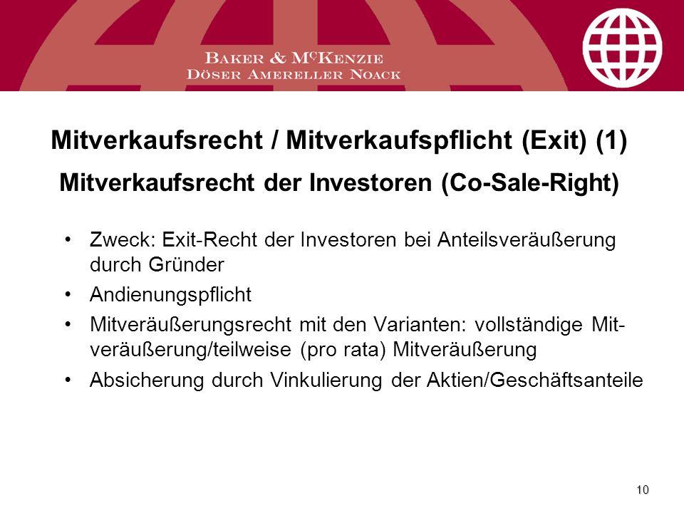 10 Mitverkaufsrecht / Mitverkaufspflicht (Exit) (1) Mitverkaufsrecht der Investoren (Co-Sale-Right) Zweck: Exit-Recht der Investoren bei Anteilsveräuß