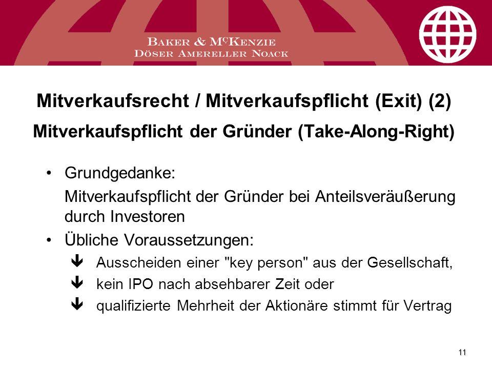 11 Mitverkaufsrecht / Mitverkaufspflicht (Exit) (2) Mitverkaufspflicht der Gründer (Take-Along-Right) Grundgedanke: Mitverkaufspflicht der Gründer bei
