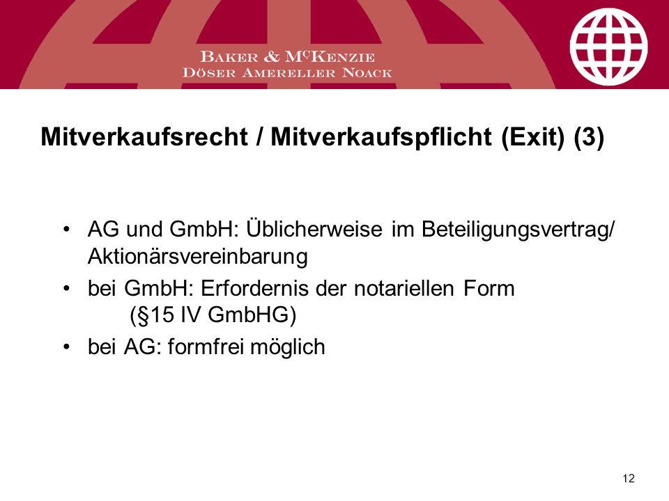 12 Mitverkaufsrecht / Mitverkaufspflicht (Exit) (3) AG und GmbH: Üblicherweise im Beteiligungsvertrag/ Aktionärsvereinbarung bei GmbH: Erfordernis der