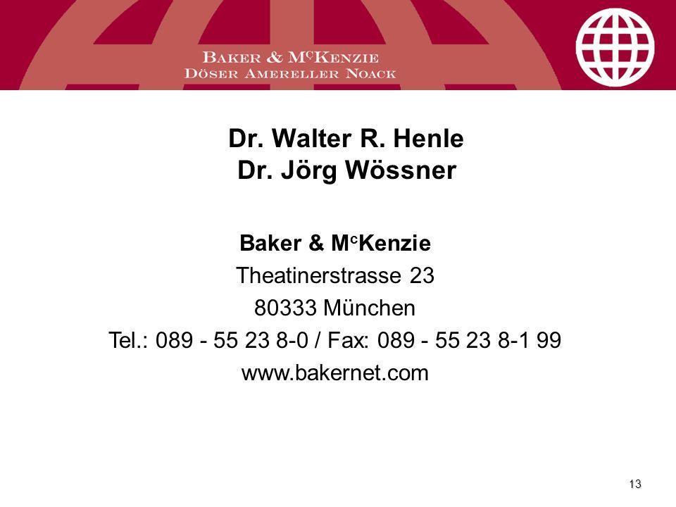 13 Dr. Walter R. Henle Dr. Jörg Wössner Baker & M c Kenzie Theatinerstrasse 23 80333 München Tel.: 089 - 55 23 8-0 / Fax: 089 - 55 23 8-1 99 www.baker