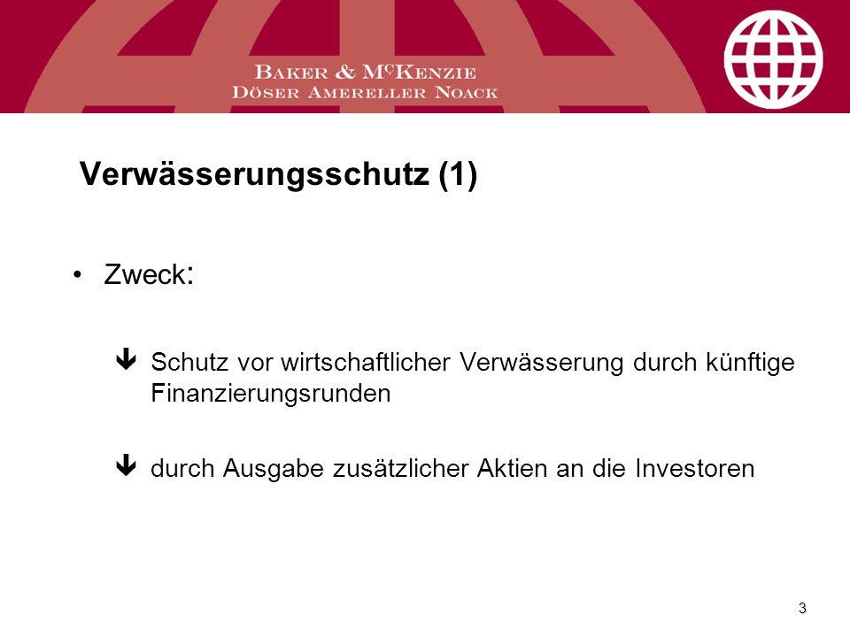 3 Verwässerungsschutz (1) Zweck : êSchutz vor wirtschaftlicher Verwässerung durch künftige Finanzierungsrunden êdurch Ausgabe zusätzlicher Aktien an d