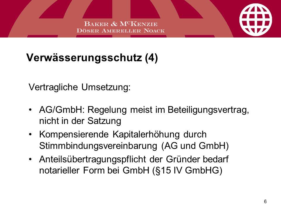 6 Verwässerungsschutz (4) Vertragliche Umsetzung: AG/GmbH: Regelung meist im Beteiligungsvertrag, nicht in der Satzung Kompensierende Kapitalerhöhung