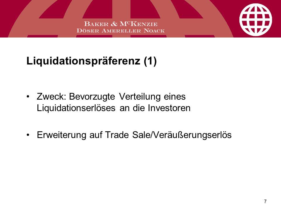 7 Liquidationspräferenz (1) Zweck: Bevorzugte Verteilung eines Liquidationserlöses an die Investoren Erweiterung auf Trade Sale/Veräußerungserlös
