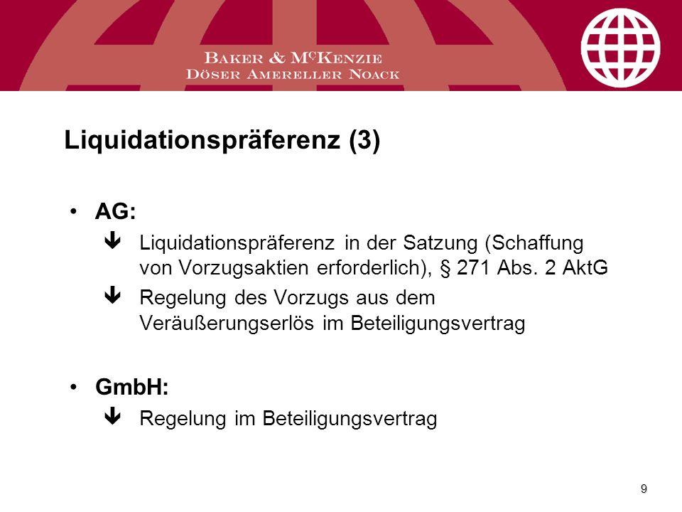 9 Liquidationspräferenz (3) AG: êLiquidationspräferenz in der Satzung (Schaffung von Vorzugsaktien erforderlich), § 271 Abs. 2 AktG êRegelung des Vorz