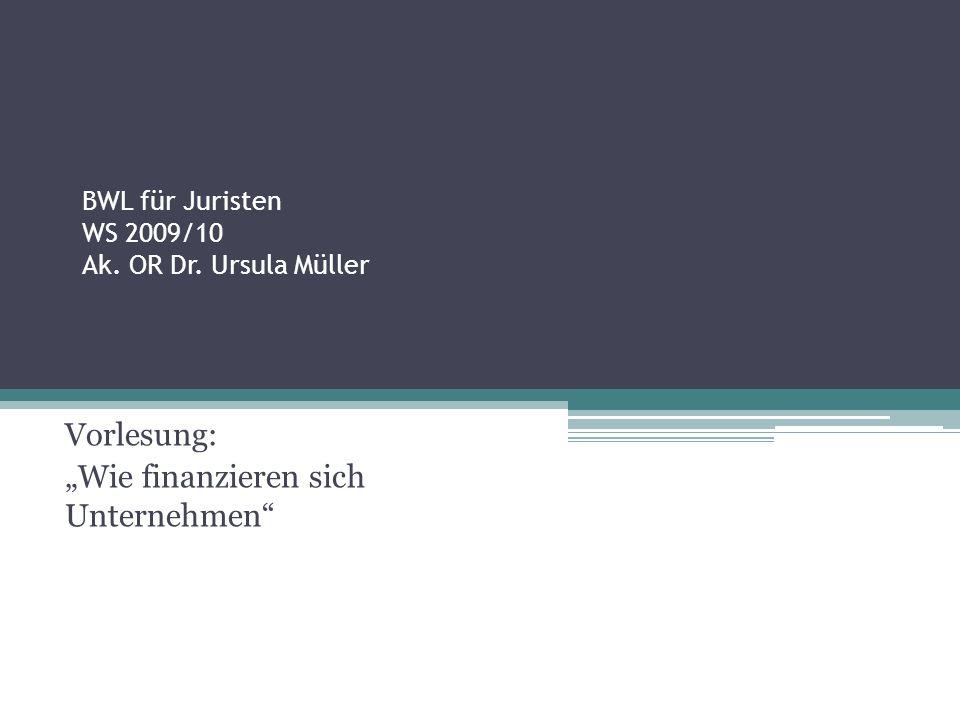 BWL für Juristen WS 2009/10 Ak. OR Dr. Ursula Müller Vorlesung: Wie finanzieren sich Unternehmen