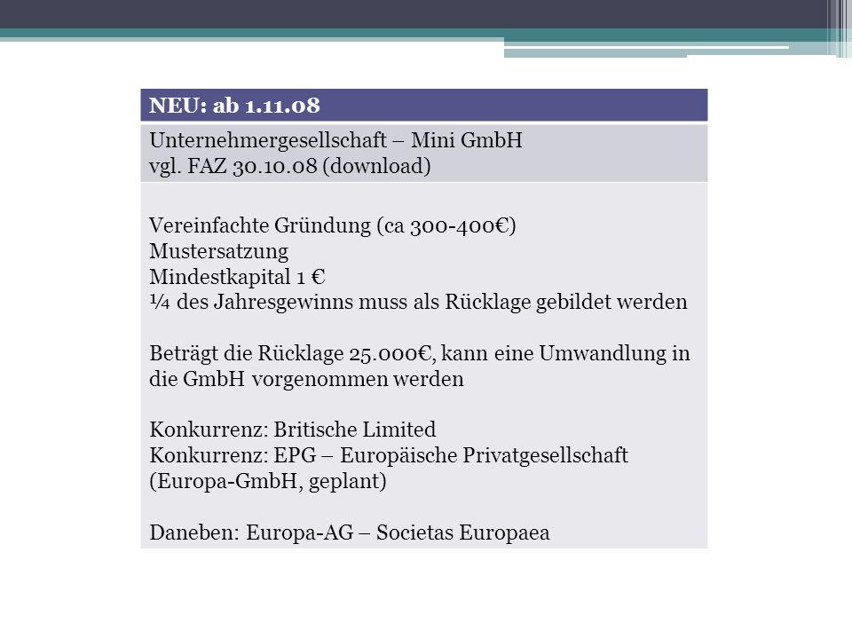 NEU: ab 1.11.08 Unternehmergesellschaft – Mini GmbH vgl. FAZ 30.10.08 (download) Vereinfachte Gründung (ca 300-400) Mustersatzung Mindestkapital 1 ¼ d