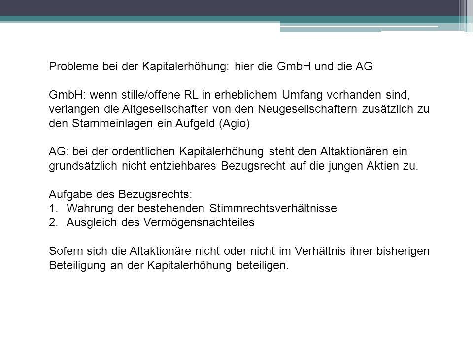 Probleme bei der Kapitalerhöhung: hier die GmbH und die AG GmbH: wenn stille/offene RL in erheblichem Umfang vorhanden sind, verlangen die Altgesellsc