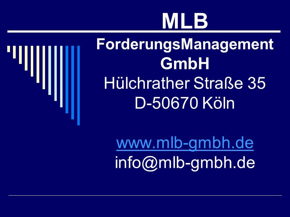 MLB ForderungsManagement GmbH Hülchrather Straße 35 D-50670 Köln www.mlb-gmbh.de info@mlb-gmbh.de www.mlb-gmbh.de