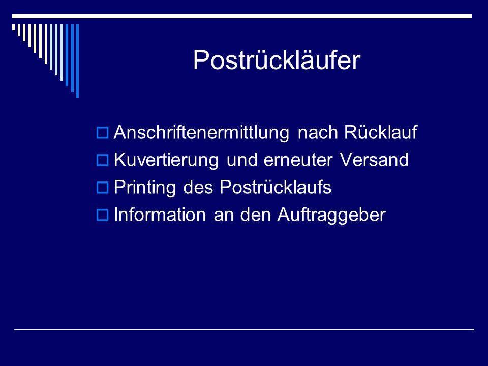 Postrückläufer Anschriftenermittlung nach Rücklauf Kuvertierung und erneuter Versand Printing des Postrücklaufs Information an den Auftraggeber