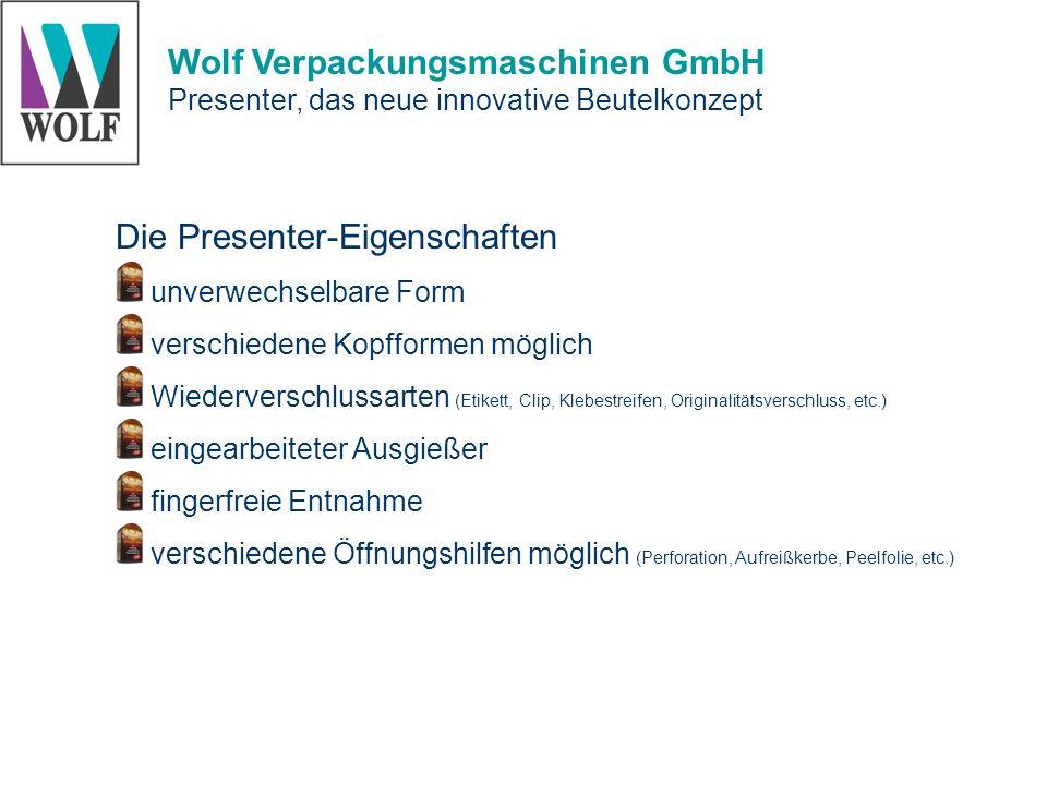 Wolf Verpackungsmaschinen GmbH Presenter, das neue innovative Beutelkonzept Presenter-Nutzen leichtes Öffnen und Wiederverschließen kontrolliertes Schütten und Dosieren stilvolle Einzelentnahme in Displaylage hoher Wiedererkennungs- und Gebrauchswert Alleinstellungsmerkmal durch Form und Funktion