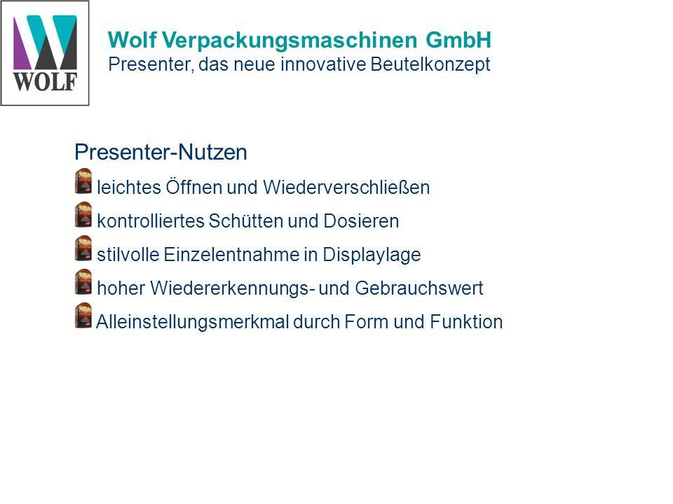 Wolf Verpackungsmaschinen GmbH Presenter, das neue innovative Beutelkonzept Das System Schlauchbeutelmaschine zur Herstellung von Standbodenbeuteln Kopfverschließ- und Bearbeitungsmaschine Folienmaterial Wiederverschlussvarianten Öffnungshilfen