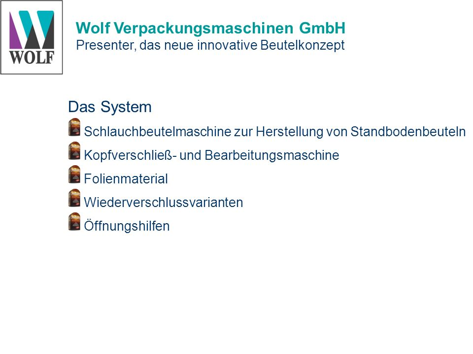 Wolf Verpackungsmaschinen GmbH Presenter, das neue innovative Beutelkonzept Das System Schlauchbeutelmaschine zur Herstellung von Standbodenbeuteln Ko