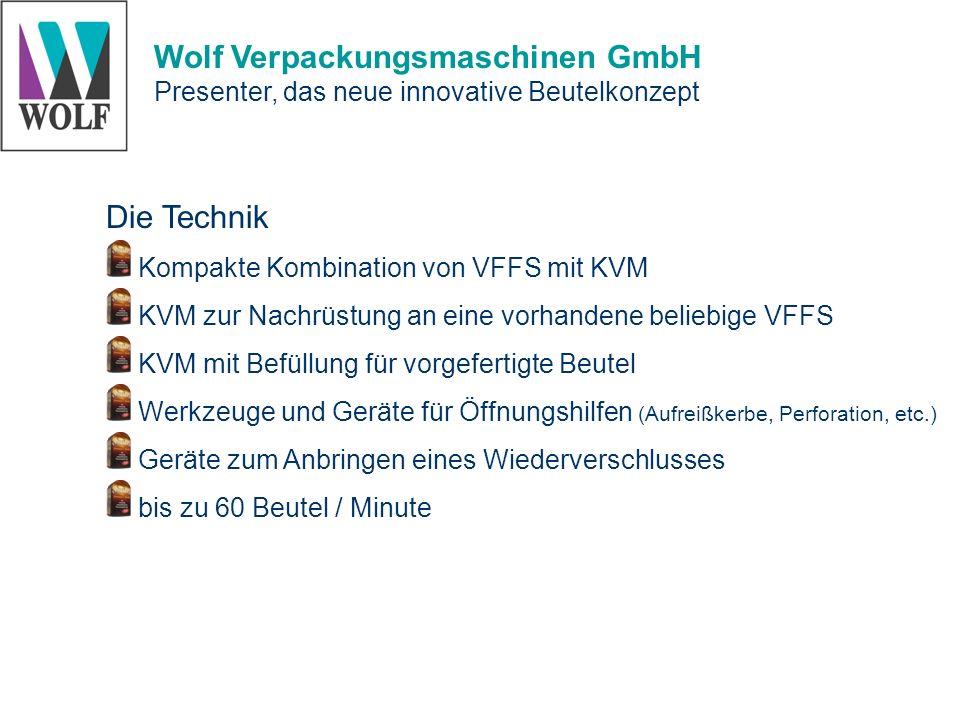 Wolf Verpackungsmaschinen GmbH Presenter, das neue innovative Beutelkonzept Die Technik Kompakte Kombination von VFFS mit KVM KVM zur Nachrüstung an e
